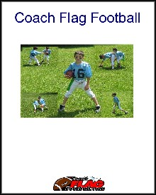 The Coach Flag Football Book contains Flag Football Coaching Tips, Flag Football Fundamentals, Rules, How to Deal with Players and Parents, Practice Strategies and More!
